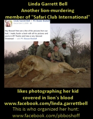 https://www.facebook.com/linda.garrettbell Disgusting business that arranged her lion hunt: https://www.facebook.com/thalagamereserve (Page open for reviews and comments) Business owners: https://www.facebook.com/pbboshoff https://www.facebook.com/carla.p.pote